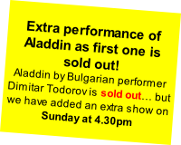 Extra performance of Aladdin as first one is  sold out! Aladdin by Bulgarian performer Dimitar Todorov is sold out… but we have added an extra show on Sunday at 4.30pm